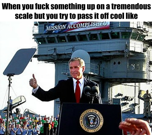 We F***ed Over The Middle East, Mission Accomplished