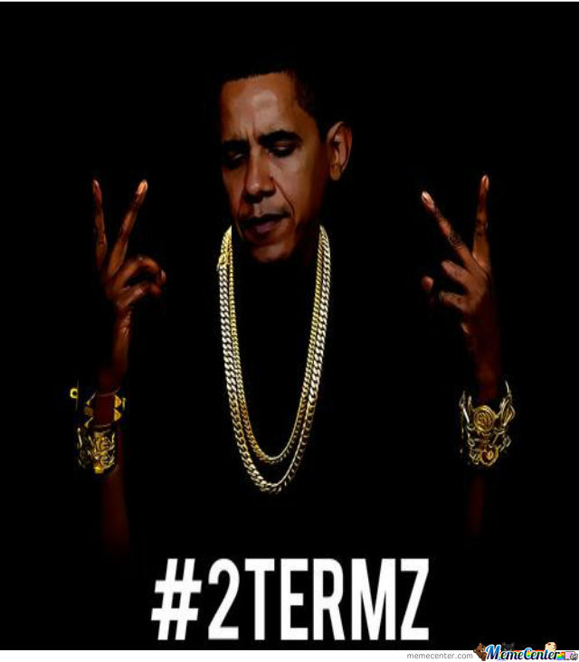 We Gonna 2 Term Obama ... Biotch