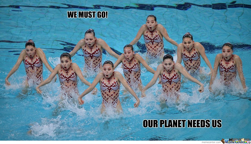 We must go! Our planet needs us!
