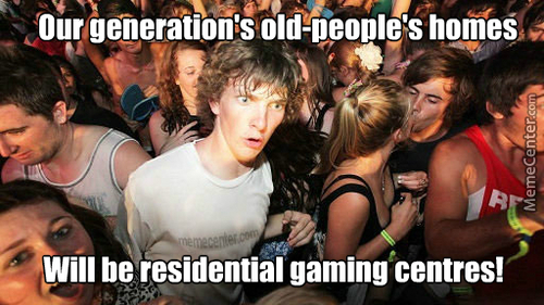 We Will Be The First Generation Of Old People Who Won't Be Bored As Hell!