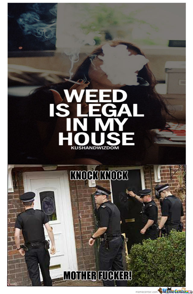 Weed is legal in my house