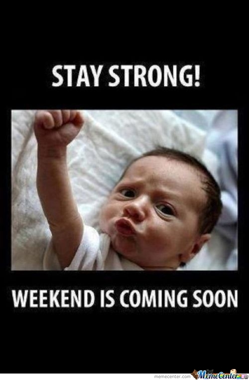 Weekend Is Coming Soon