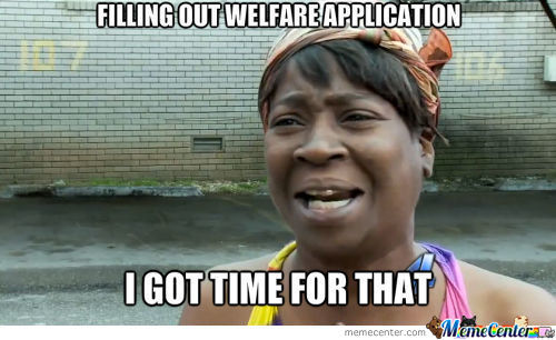 Welfare, I Got Time For That!