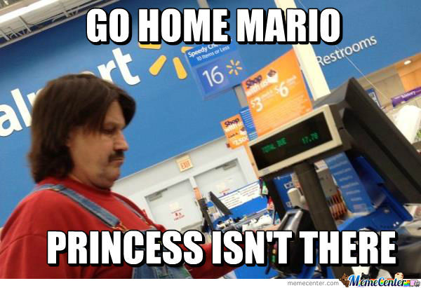 What Are You Doing In Walmart Mario You're Drunk