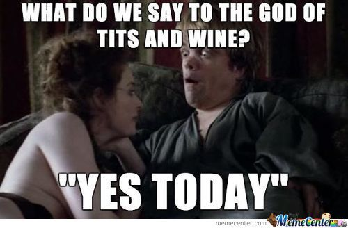 What Do We Say To The God Of Tits And Wine