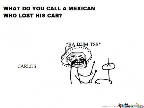 what do you call a mexican who lost his car?