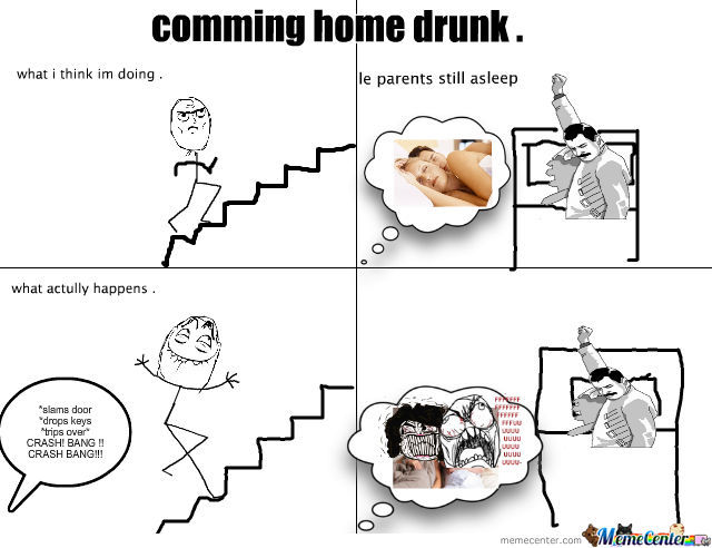 what happens when i come home drunk_o_549218 what happens when i come home drunk by rachel8521 meme center