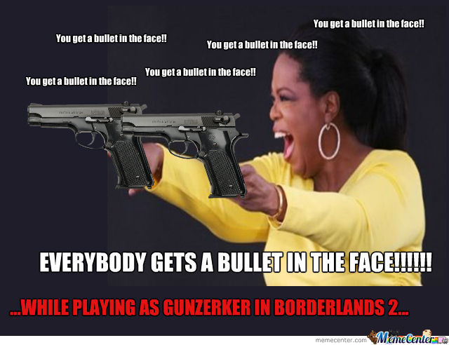 What I Say To My Pc While Playing Gunzerker In Borderlands 2