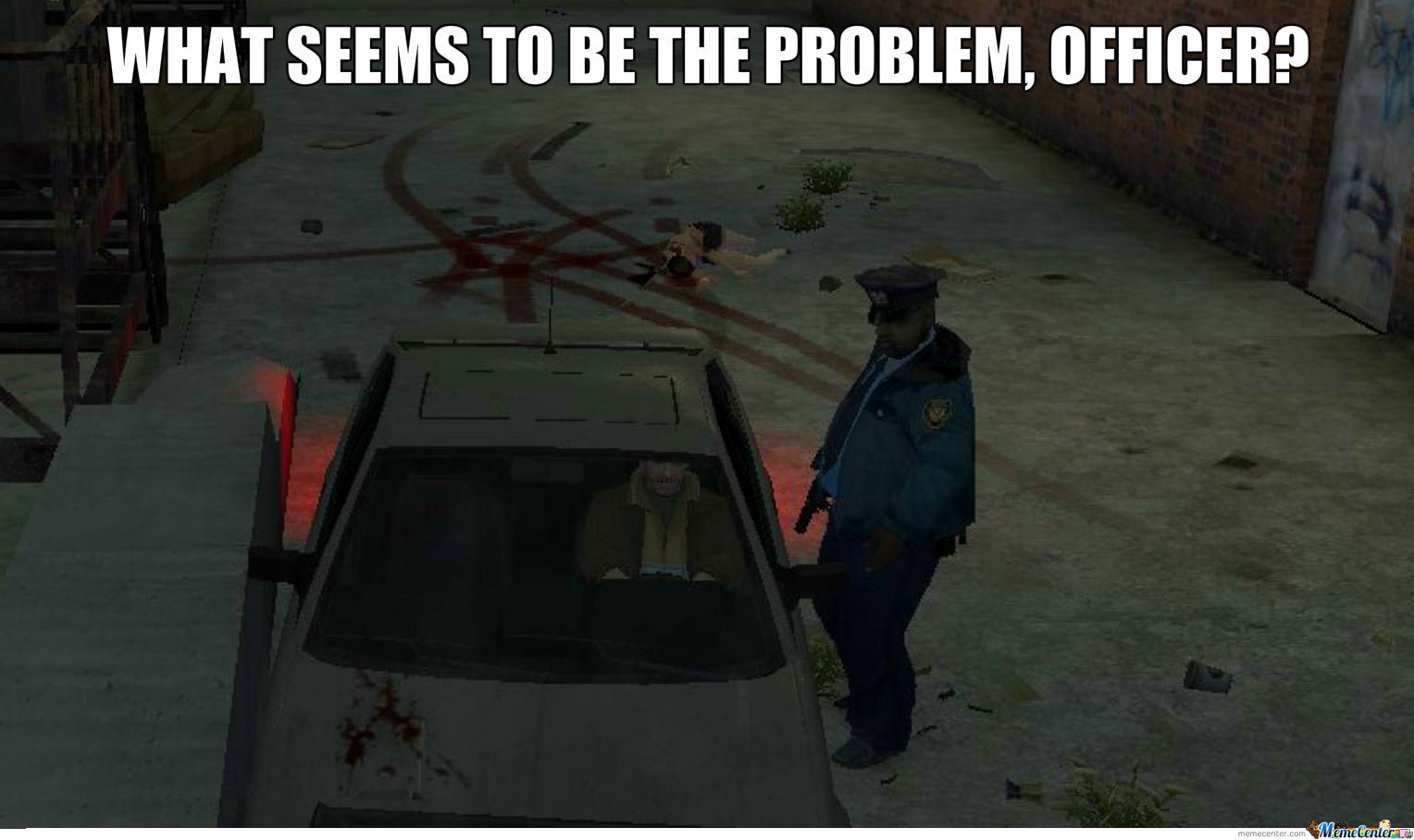 What Seems To Be The Problem, Officer?