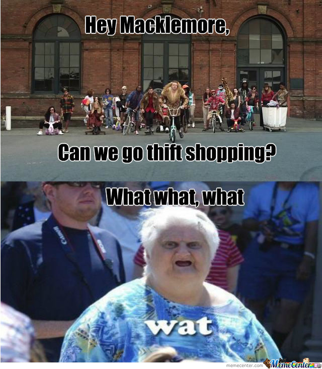 what thrift shop_o_1375883 what? thrift shop? by jonathan moyer 94 meme center