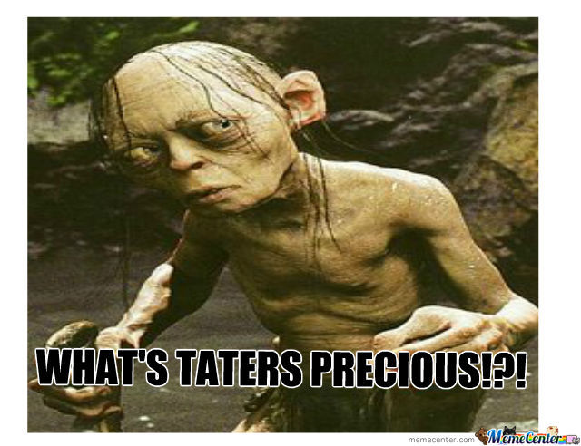 whats taters precious_o_686026 what's taters precious!?! by judgedpeace meme center