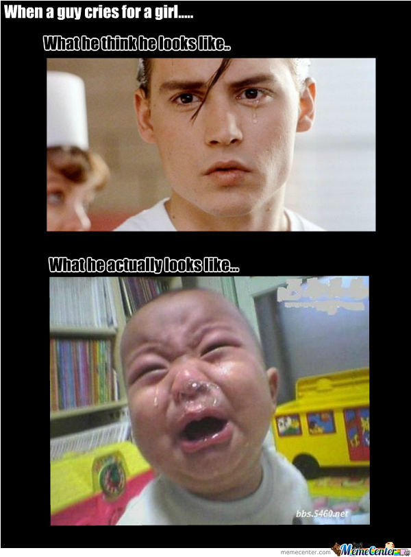 when a guy cries for a girl_o_1086501 when a guy cries for a girl by kasuns2 meme center
