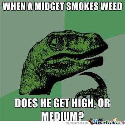 When A Midget Smokes Weed?