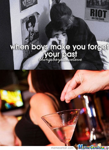 When Boys Make You Forget Your Past.