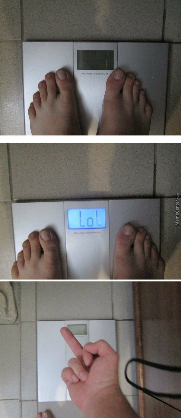 When Even Your Scale Laugh At You, It Means You're Fucking Fat