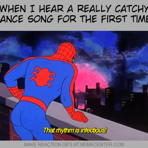 When I Hear A Really Catchy Dance Song For The First Time By