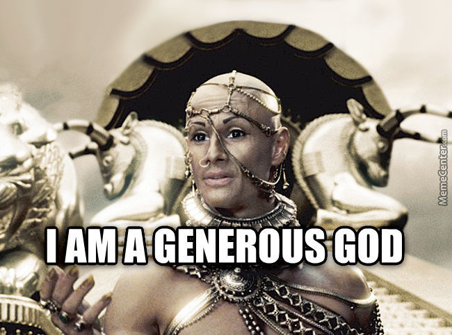 I Am A Generous God Meme featuring Xerxes from 300