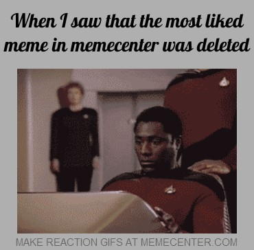 when i saw that the most liked meme in memecenter was deleted_gp_1410099 when i saw that the most liked meme in memecenter was deleted by,Most Liked Meme