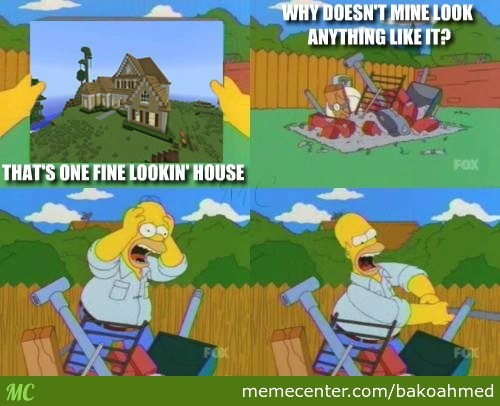 When I Try To Build A House In Minecraft.