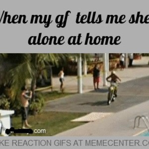 When My Gf Tells Me She S Alone At Home By Istva69 Meme Center