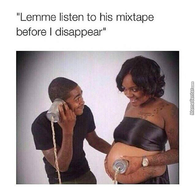 when ur kid amp 039 s mixtape ain amp 039 t straight fire_o_4752457 mixtape memes best collection of funny mixtape pictures,Mixtape Funny Memes
