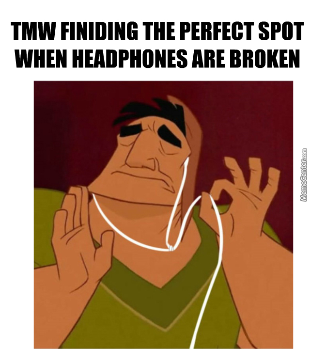 When You're Poor And Can't Afford New Headphones