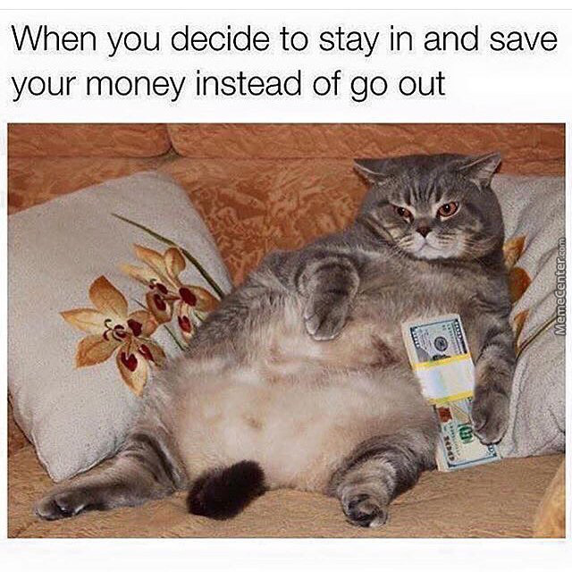 When You Decide To Stay In And Save Your Money Instead Of Go Out