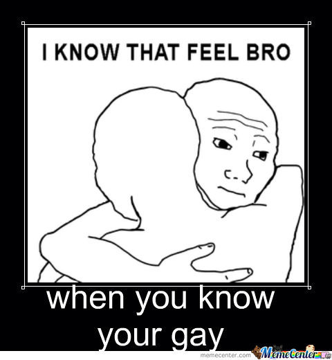 You know that your gay