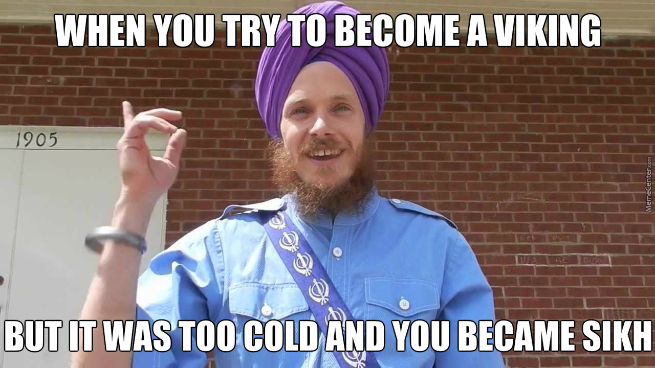 When You Try To Become A Viking, But It Was Too Cold And You Became Sikh