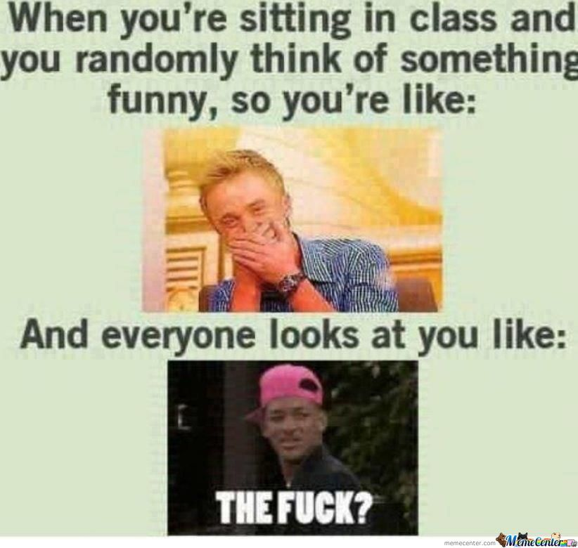 When You're Sitting In Class And You Randomly Think Of Something Funny.