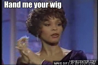 whitney houston hand me your wig_gp_2674571 whitney houston hand me your wig by guest_11244 meme center,Whitney Houston Memes