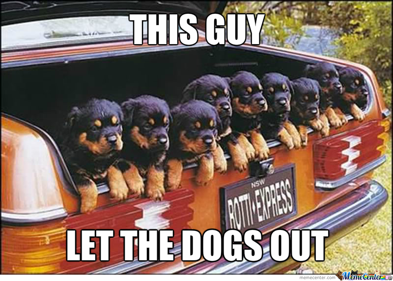 Who Let The Dogs Out By Maxterfa Meme Center