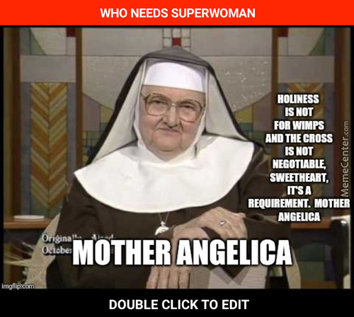 Who Needs Superwoman When You Have A Mother Angelica