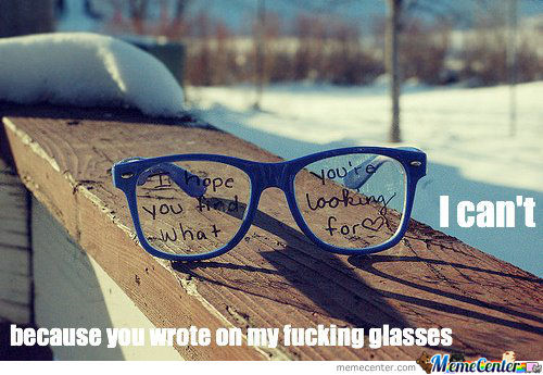 Who The Fuck Even Writes On Someone's Glasses?