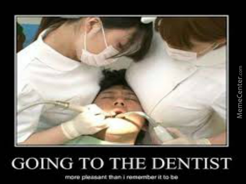 Who Want's To Go To The Dentits?
