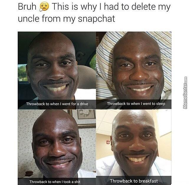 Funny Uncle Meme : Why i had to delete my uncle from snapchat by blackin