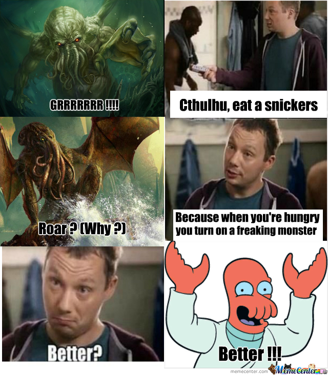 Why Not A Snickers Cthulhu By Penar Meme Center
