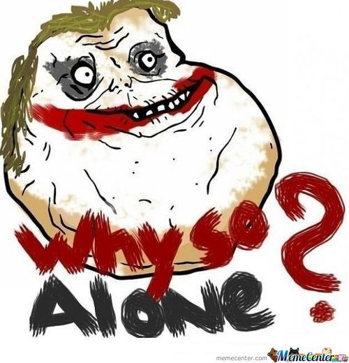 Why So Alone ?