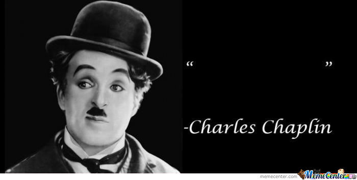 words of wisdom_o_1138946 charlie chaplin memes best collection of funny charlie chaplin