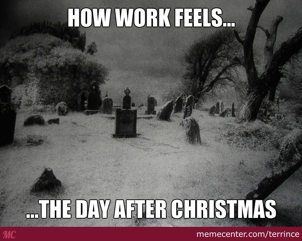 Funny Tuesday Work Meme : Working the day after christmas by terrince meme center