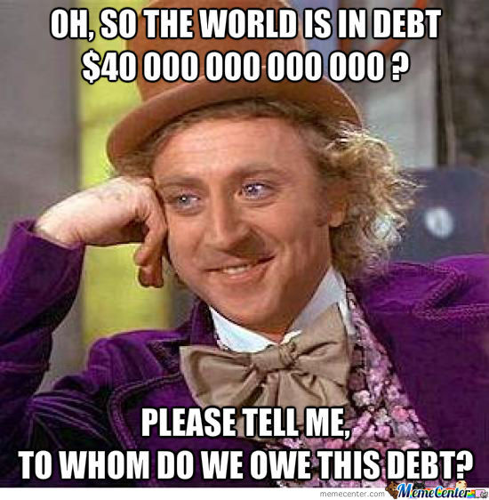 world debt huh_o_1055549 world debt huh? by tjexler meme center,Debt Meme