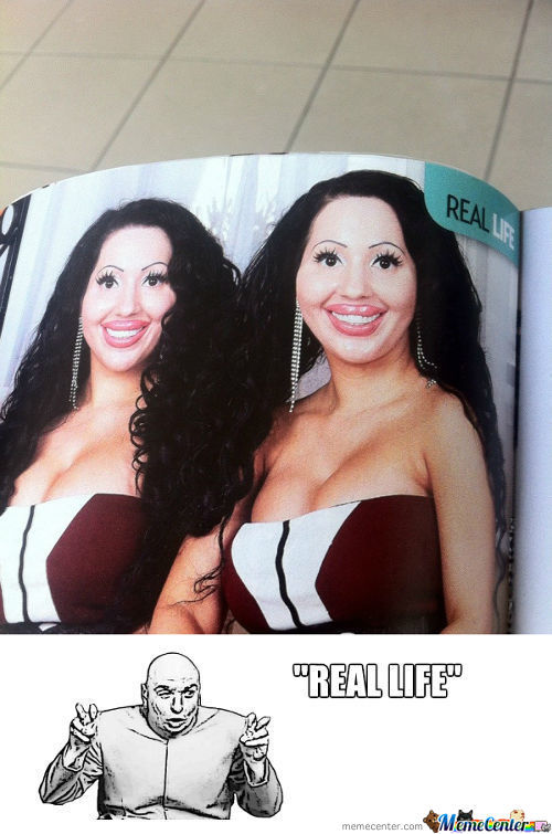 "Yeah, ""real Life"" Like Cheap Ugly Knock-Off Fake Barbie Dolls..."