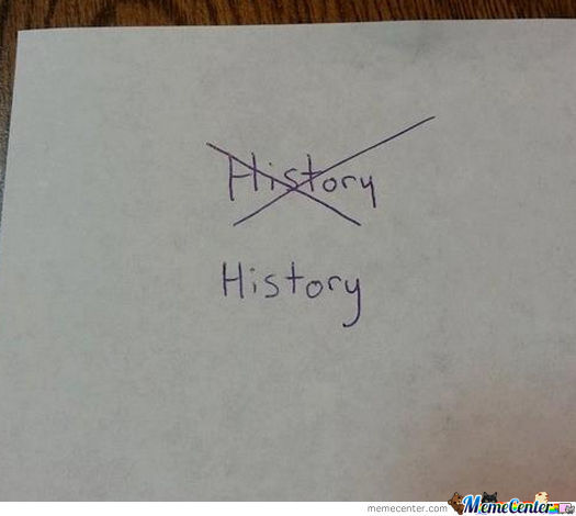 Yeah Bitch I Just Rewrote History!!!