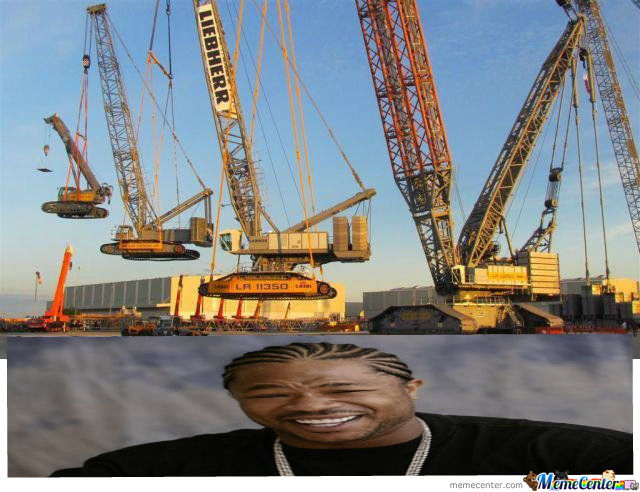 Yo Dawg I Heard That You Like Cranes So A Put A Crane Into A Crane Into A Crane Into A Crane So You Can Build While You Build