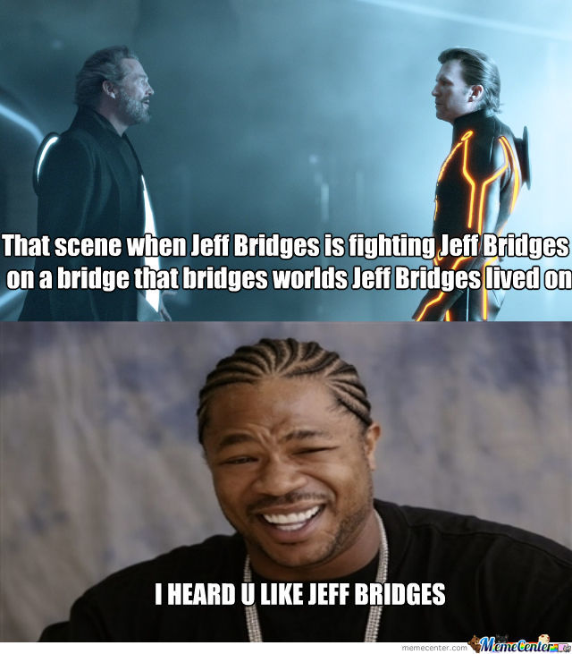 yo dawg i heard u like jeff bridges_o_1440901 jeff memes best collection of funny jeff pictures