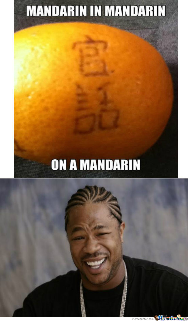 Yo Dawg, I Heard You Like Mandarins