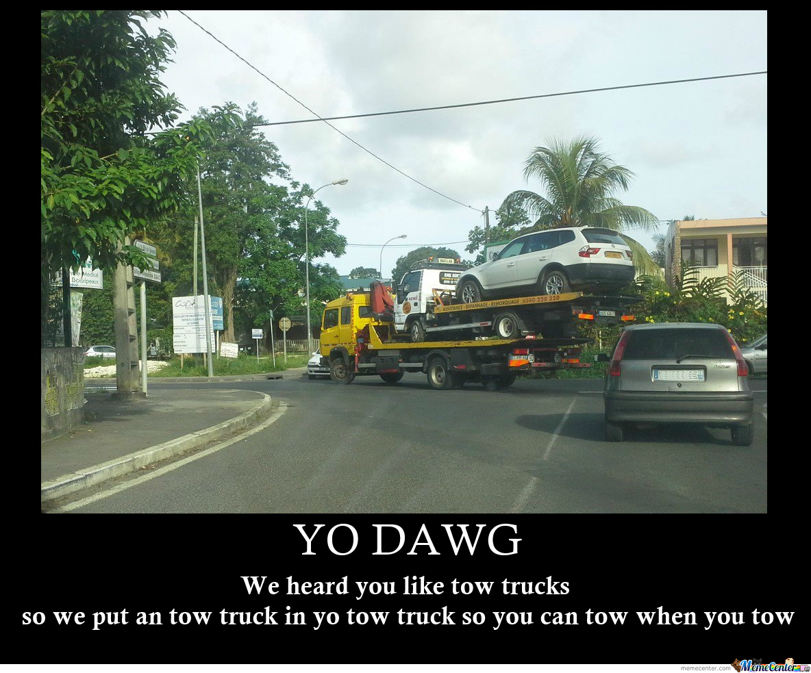 Yo Dawg Tow Truck By Yodawg99 Meme Center