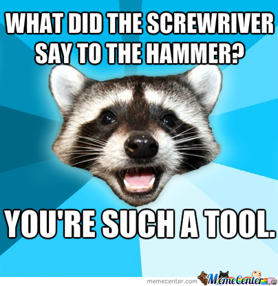 Image result for meme you're a tool