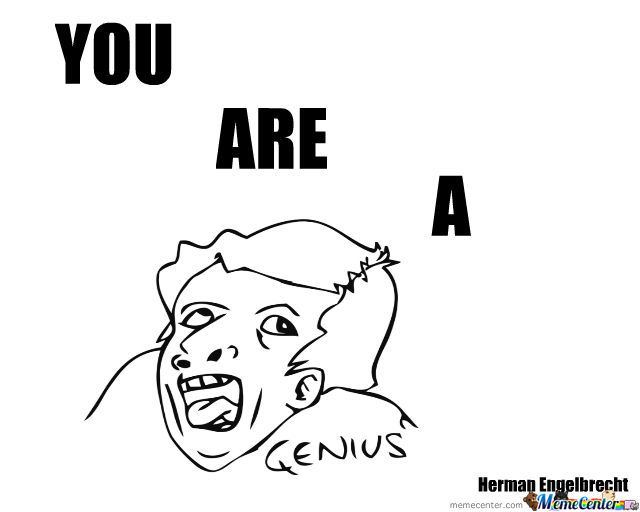 Youre A Genius Meme You Are A Genius by he...
