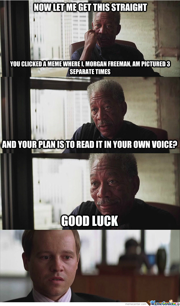 You Are Now Reading This In My Voice By Morganfreeman Meme Center
